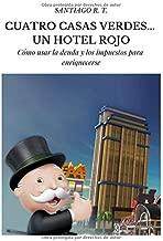 Cuatro Casas Verdes... Un Hotel Rojo: Cómo usar la deuda y los impuestos para enriquecerse (Spanish Edition)