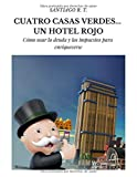 Cuatro Casas Verdes... Un Hotel Rojo: Cómo usar la deuda y los impuestos para enriquecerse