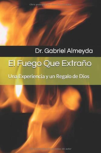 El Fuego Que Extraño: Una Experiencia y un Regalo de Dios