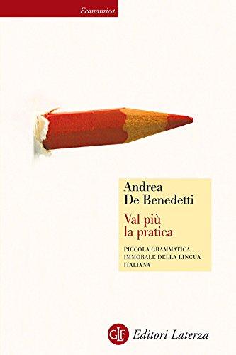 Val più la pratica: Piccola grammatica immorale della lingua italiana (Economica Laterza Vol. 544) (Italian Edition)