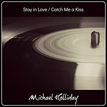 Stay in Love / Catch Me a Kiss