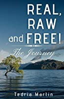Real, Raw and Free!: The Journey (Life More Abundantly)