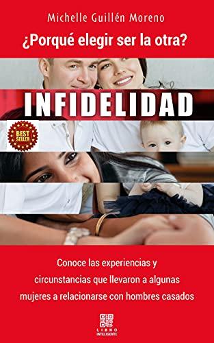 INFIDELIDAD: ¿PORQUE ELEGIR SER LA OTRA? (Spanish Edition)