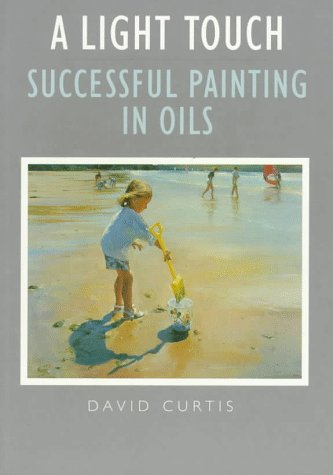 A Light Touch:  Successful Painting In Oils