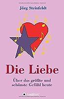 Die Liebe -Ueber das groesste und schoenste Gefuehl heute