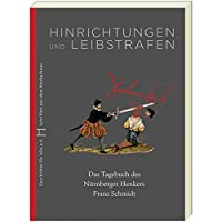 Hinrichtungen und Leibstrafen: Das Tagebuch des Nuernberger Henkers Franz Schmidt