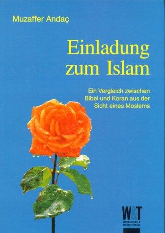 Einladung zum Islam. Ein Vergleich zwischen Bibel und Koran aus der Sicht eines Moslem