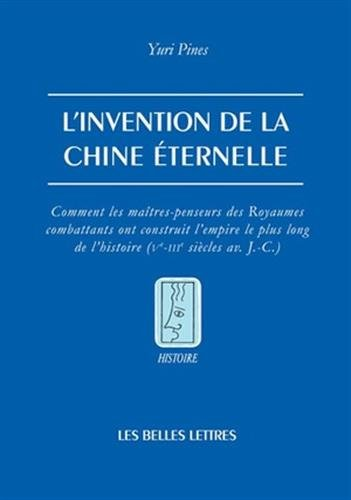 L' Invention de la Chine éternelle: Comment les maîtres-penseurs des Royaumes combattants ont construit l'empire le plus long de l'histoire (Ve - IIIe siècles av. J.-C.)