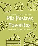 Mis Postres Favoritos: Cuaderno XL Para Escribir Tus Recetas de Repostería; color: Pistacho