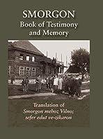Smorgonie, District Vilna; Memorial Book and Testimony (Smarhon, Belarus): Translation of Smorgon mehoz Vilno; sefer edut ve-zikaron