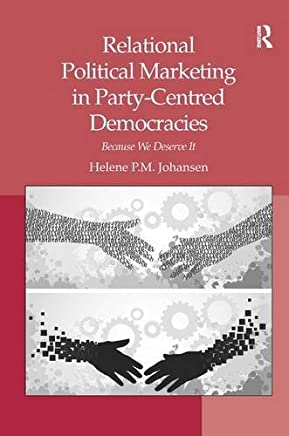 Relational Political Marketing in Party-Centred Democracies: Because We Deserve It