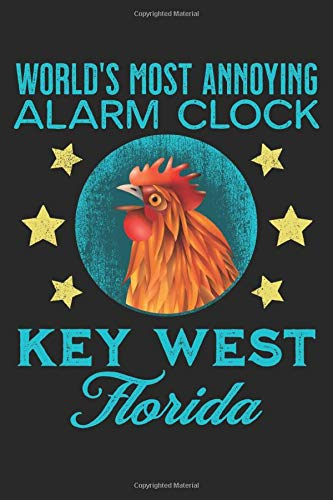 World's Most Annoying Alarm Clock Key West Florida: Blank Lined Journal Gift, 6x9, Key West Florida Alarm Clock Chicken Rooster Souvenir