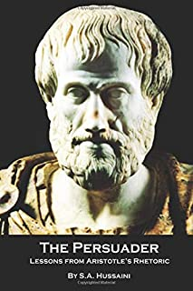 The Persuader: Lessons from Aristotle's Rhetoric