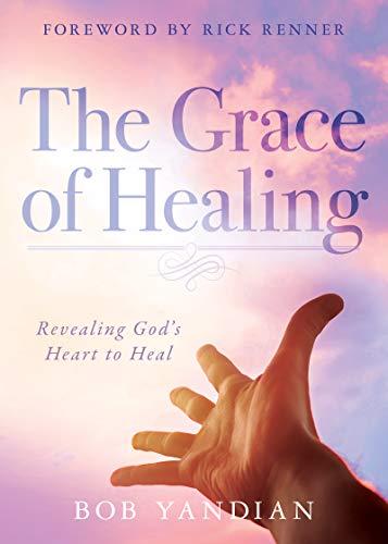 The Grace of Healing: Revealing God's Heart to Heal by [Bob Yandian, Rick Renner]