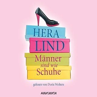 Männer sind wie Schuhe                   Autor:                                                                                                                                 Hera Lind                               Sprecher:                                                                                                                                 Doris Wolters                      Spieldauer: 3 Std. und 15 Min.     23 Bewertungen     Gesamt 3,6