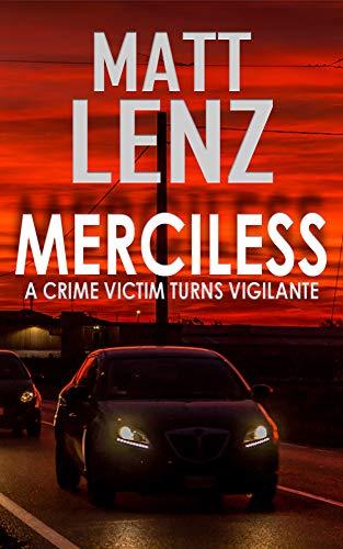 MERCILESS: A crime victim turns vigilante by [Matt Lenz]