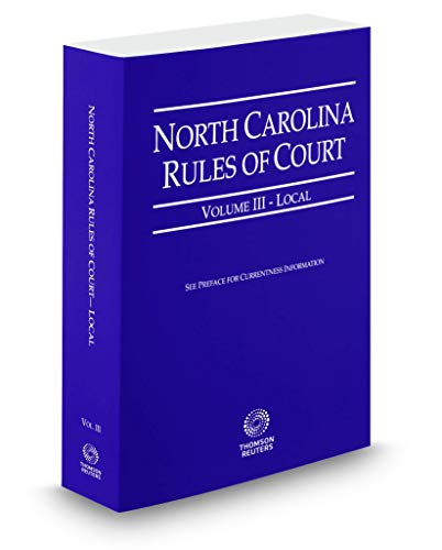 Compare Textbook Prices for North Carolina Rules of Court - Local, 2019 ed. Vol. III, North Carolina Court Rules  ISBN 9780314695680 by Thomson Reuters Editorial Staff