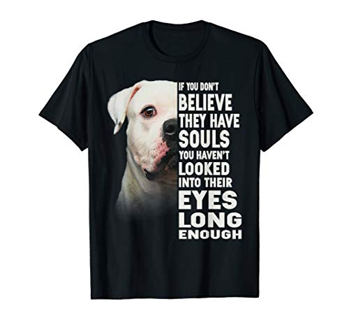 If you don't believe they have souls American Bulldog lover T-Shirt