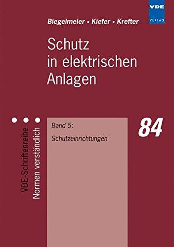Schutz in elektrischen Anlagen, Bd.5, Schutzeinrichtungen (VDE-Schriftenreihe – Normen verständlich)