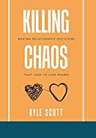Killing Chaos: Making Relationship Decisions That Lead to Less Drama