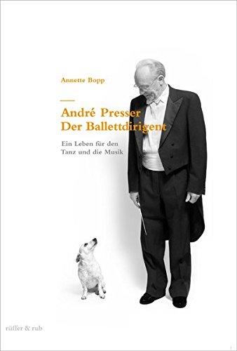 André Presser – Der Ballettdirigent: Ein Leben für den Tanz und die Musik