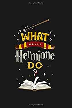 What would Hermione do?: Harry Potter notebook, 100 lined pages, 6x9''