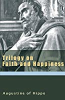 Trilogy on Faith and Happiness (The Augustine)