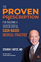 The Proven Prescription: For Building a Successful Cash-based Medical Practice