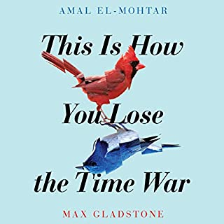 This Is How You Lose the Time War                   Written by:                                                                                                                                 Amal El-Mohtar,                                                                                        Max Gladstone                           Length: 4 hrs     Not rated yet     Overall 0.0