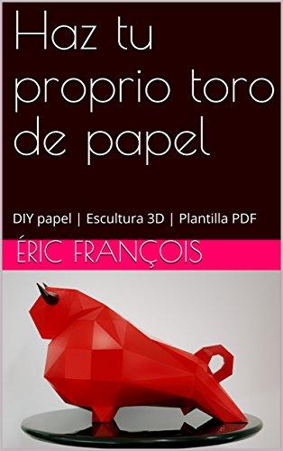 Haz tu proprio toro de papel: DIY papel | Escultura 3D | Plantilla ...