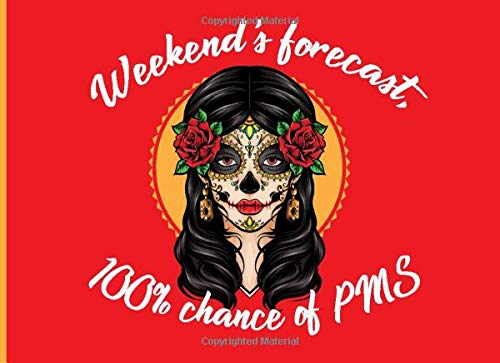 Weekend's forecast, 100% chance of PMS: PMS Tracker | Menstrual Cycle symptoms log book |120 pages, 8,2 x 6 inches | For Teen Girls & Women