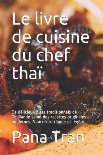 Le livre de cuisine du chef thaï: De délicieux plats traditionnels de Thaïlande selon des...