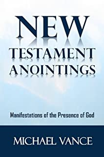 New Testament Anointings: Manifestations of the Presence of God