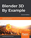 Blender 3D By Example: A project-based guide to learning the latest Blender 3D, EEVEE rendering engine, and Grease Pencil, 2nd Edition (English Edition) - Baechler, Oscar, Greer, Xury
