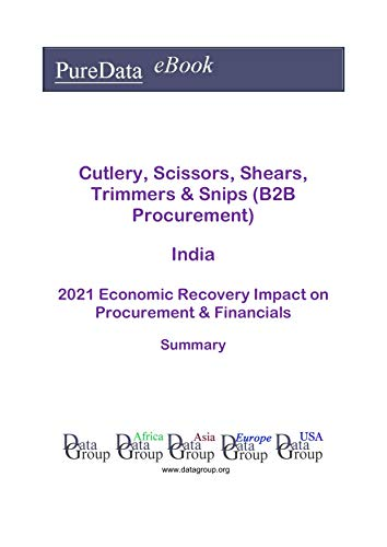 Cutlery, Scissors, Shears, Trimmers & Snips (B2B Procurement) India Summary: 2021 Economic Recovery Impact on Revenues & Financials (English Edition)