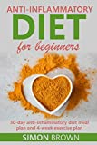 Anti-inflammatory diet for beginners: The anti-inflammatory diet cookbook with healthy, anti-inflammatory eating recipes and an anti-inflammatory diet guide.