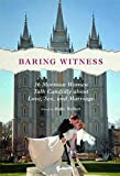 Baring Witness: 36 Mormon Women Talk Candidly about Love, Sex, and Marriage