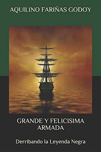 Grande y Felicísima Armada: Derribando la Leyenda Negra