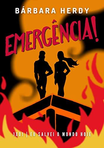 Emergência: 1x01   Eu salvei o mundo hoje (Portuguese Edition)