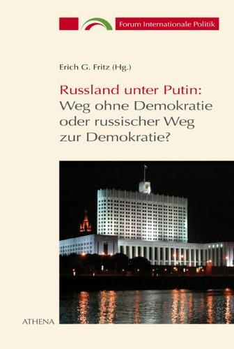 Russland unter Putin: Weg ohne Demokratie oder russischer Weg zur Demokratie? (Forum Internationale Politik, Band 3)