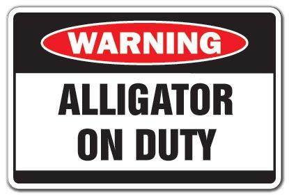"ALLIGATOR ON DUTY Warning Sign gator gators xing crocodile swamp   Indoor/Outdoor   20"" Tall Plastic Sign"
