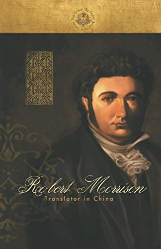 Robert Morrison: Translator in China (By Faith Biography Series)