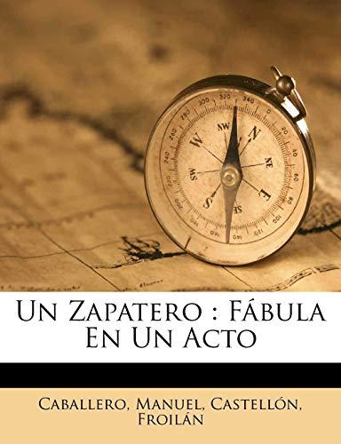 Un Zapatero: Fábula En Un Acto: Fbula En Un Acto