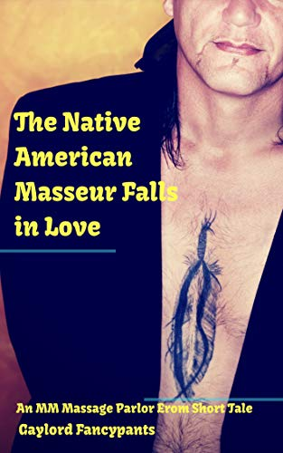 The Native American Masseur Falls in Love: An MM Massage Parlor Erom Short Tale (Patuk's Happy Ending Book 3)