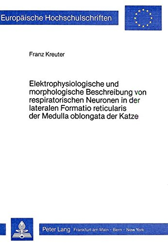 Elektrophysiologische und morphologische Beschreibung von respiratorischen Neuronen in der lateralen Formatio reticularis der Medulla oblongata der ... Section D: Médecine générale, Band 24)