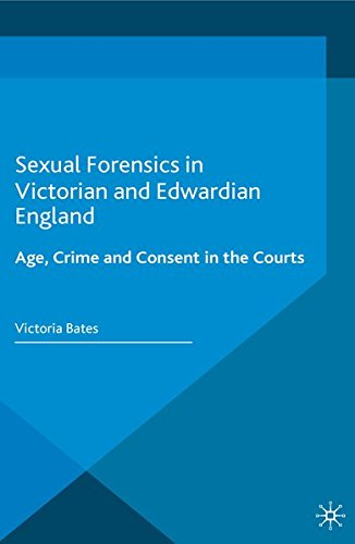 Sexual Forensics in Victorian and Edwardian England: Age, Crime and Consent in the Courts (Genders and Sexualities in History)
