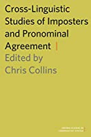 Cross-Linguistic Studies of Imposters and Pronominal Agreement (Oxford Studies in Comparative Syntax)