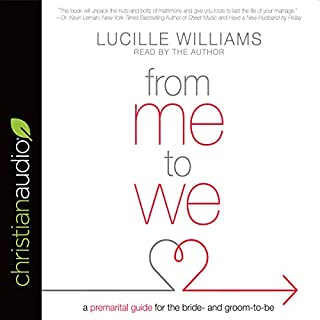 From Me to We     A Premarital Guide for the Bride- and Groom-to-Be              By:                                                                                                                                 Lucille Williams                               Narrated by:                                                                                                                                 Lucille Williams                      Length: 7 hrs and 5 mins     13 ratings     Overall 4.3