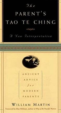 The Parents Tao Te Ching: Ancient Advice for Modern Parents : A New Interpretation