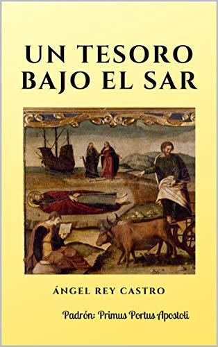 UN TESORO BAJO EL SAR: Padrón - Primus Portus Apostoli (Spanish Edition)